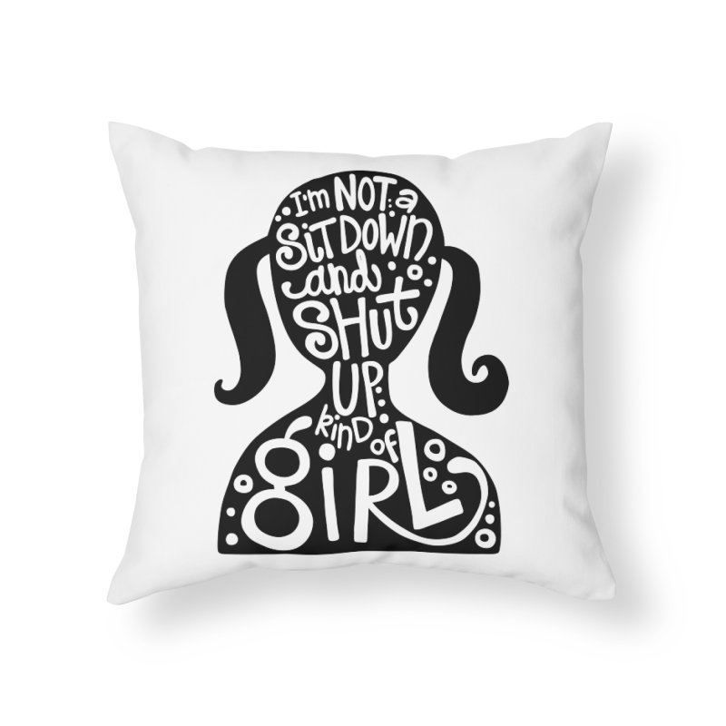Kind of girl Home Throw Pillow by kimgeiserstudios's Artist Shop
