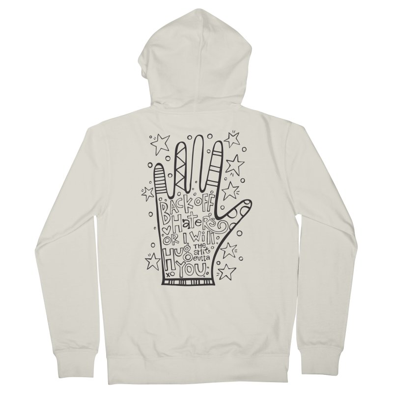 Back off Haters Women's Zip-Up Hoody by kimgeiserstudios's Artist Shop