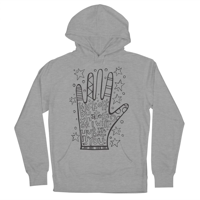Back off Haters Women's Pullover Hoody by kimgeiserstudios's Artist Shop