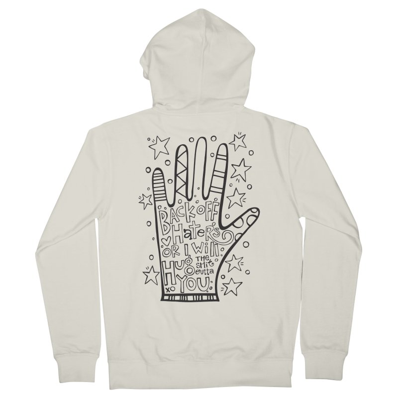 Back off Haters Women's French Terry Zip-Up Hoody by kimgeiserstudios's Artist Shop