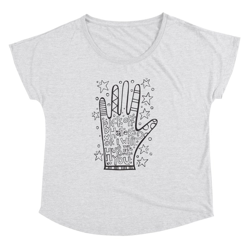 Back off Haters Women's Dolman Scoop Neck by kimgeiserstudios's Artist Shop