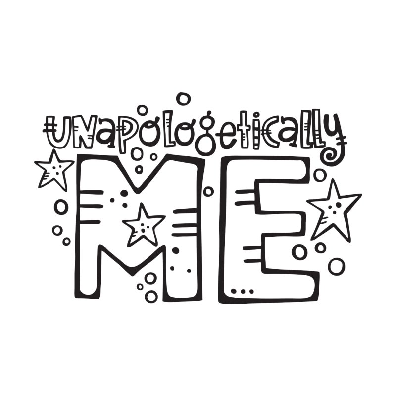Unapologetically Me!  Women's T-Shirt by kimgeiserstudios's Artist Shop