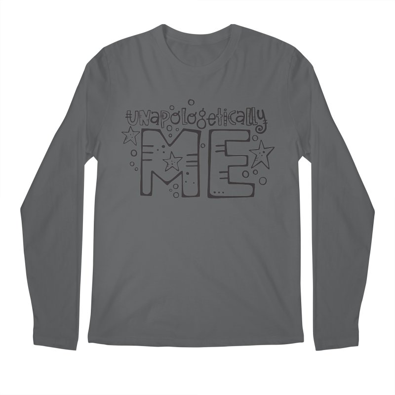 Unapologetically Me!  Men's Regular Longsleeve T-Shirt by kimgeiserstudios's Artist Shop