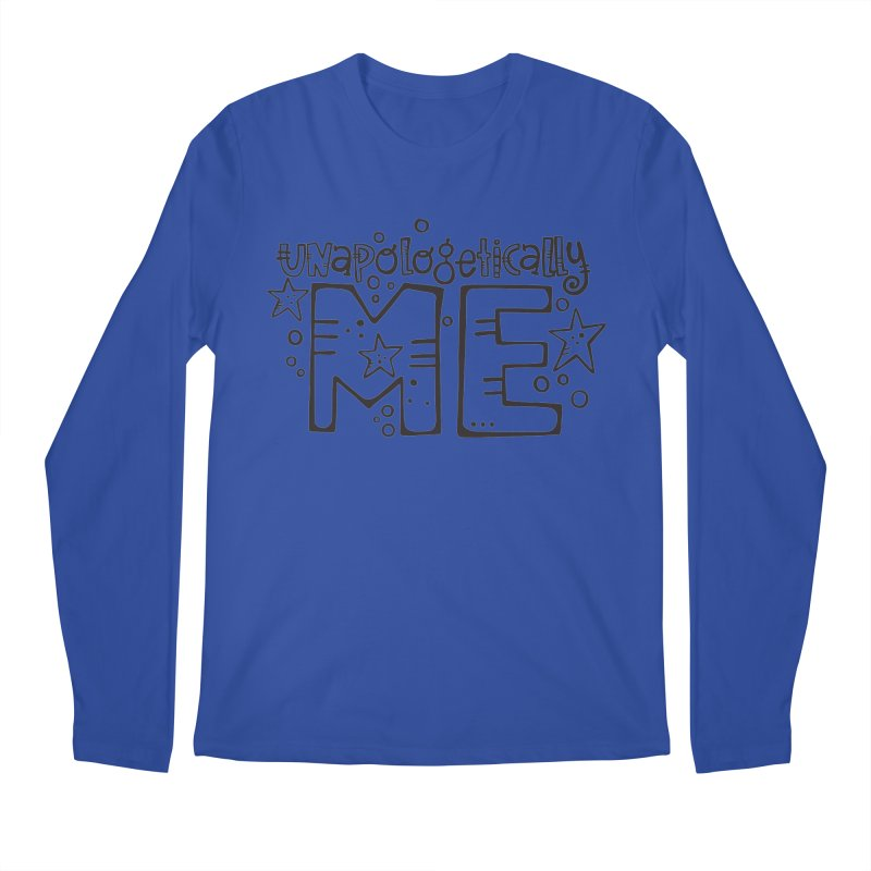 Unapologetically Me!  Men's Longsleeve T-Shirt by kimgeiserstudios's Artist Shop