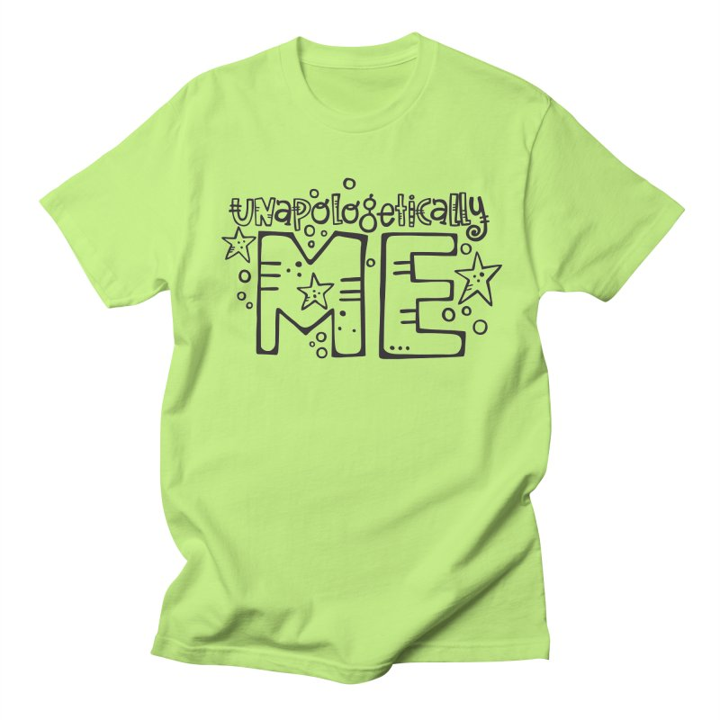 Unapologetically Me!  Men's T-Shirt by kimgeiserstudios's Artist Shop