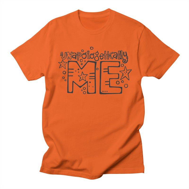 Unapologetically Me!  Men's Regular T-Shirt by kimgeiserstudios's Artist Shop