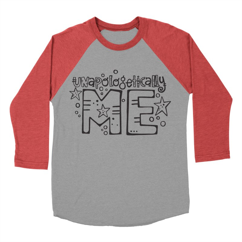 Unapologetically Me!  Women's Baseball Triblend T-Shirt by kimgeiserstudios's Artist Shop