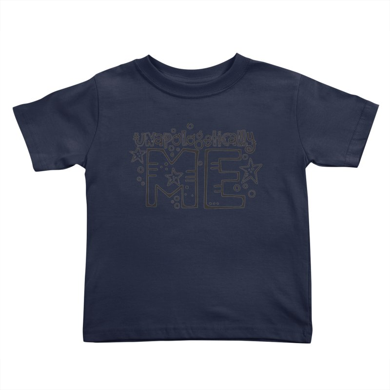 Unapologetically Me!  Kids Toddler T-Shirt by kimgeiserstudios's Artist Shop
