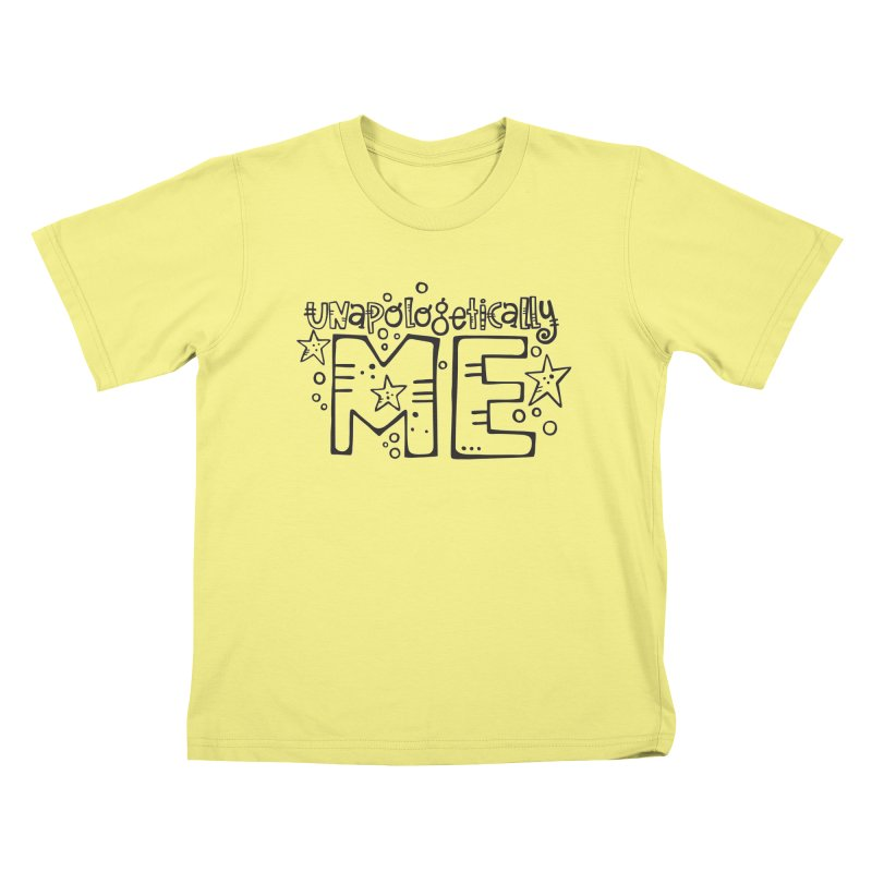Unapologetically Me!  Kids T-shirt by kimgeiserstudios's Artist Shop