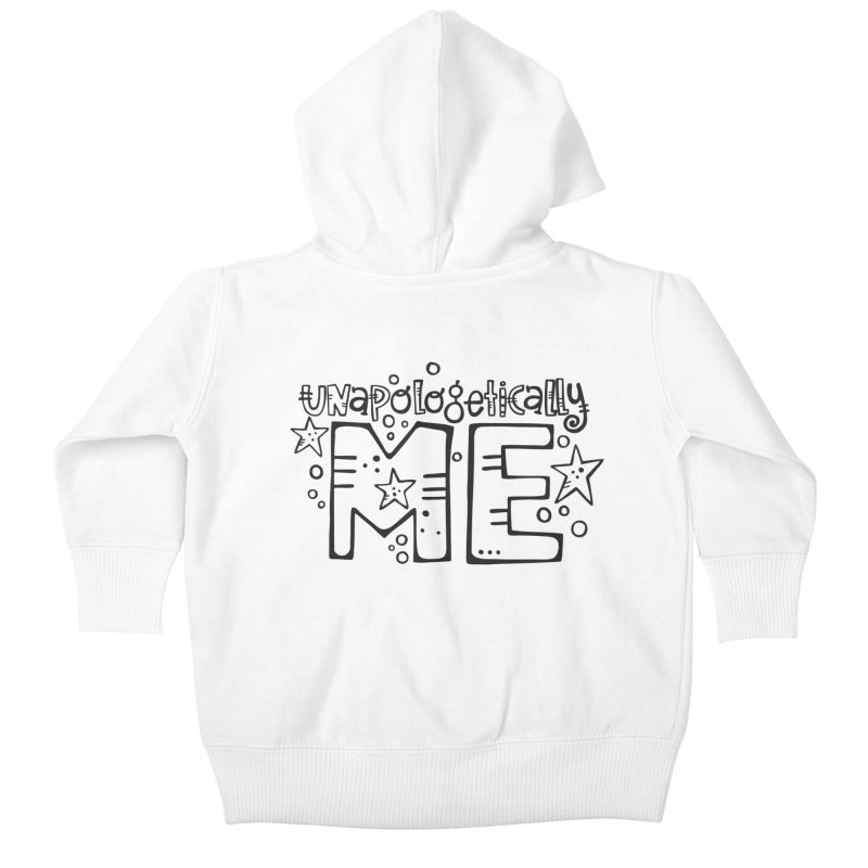 Unapologetically Me!  Kids Baby Zip-Up Hoody by kimgeiserstudios's Artist Shop