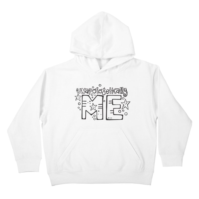 Unapologetically Me!  Kids Pullover Hoody by kimgeiserstudios's Artist Shop
