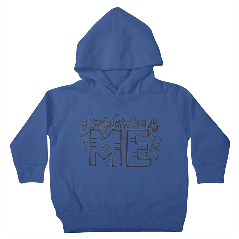 Unapologetically Me!  Kids Toddler Pullover Hoody by kimgeiserstudios's Artist Shop