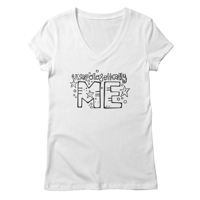 Unapologetically Me!  Women's Regular V-Neck by kimgeiserstudios's Artist Shop