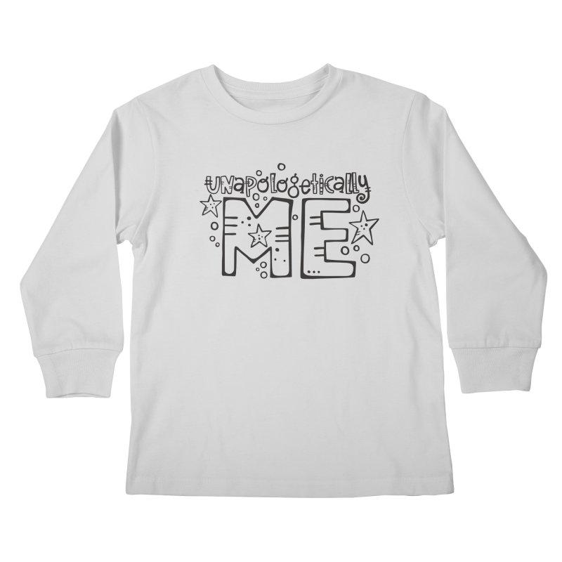 Unapologetically Me!  Kids Longsleeve T-Shirt by kimgeiserstudios's Artist Shop