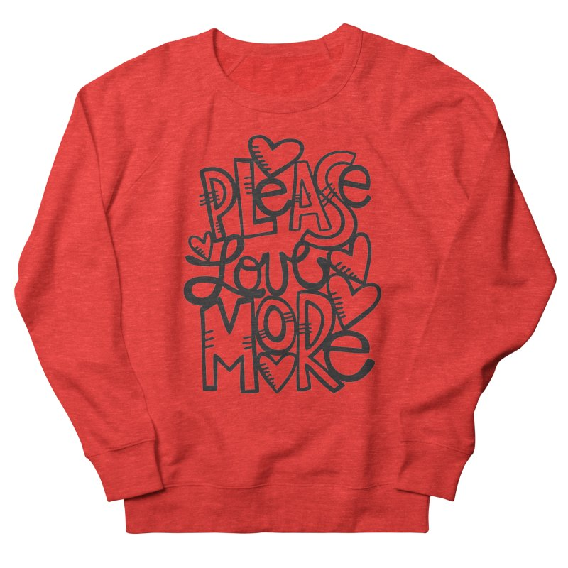 please love more Women's Sweatshirt by kimgeiserstudios's Artist Shop