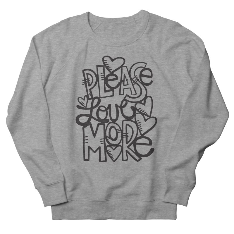 please love more Women's French Terry Sweatshirt by kimgeiserstudios's Artist Shop