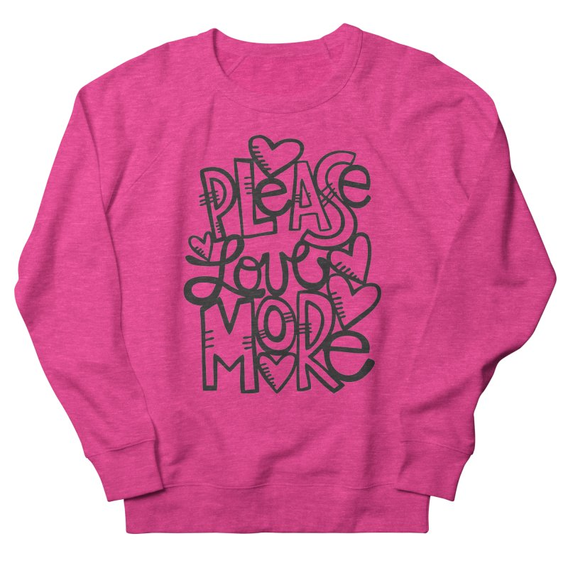 please love more Women's French Terry Sweatshirt by kimgeiserstudios's Artist Shop