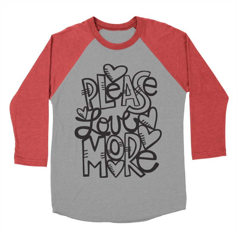 please love more Women's Baseball Triblend Longsleeve T-Shirt by kimgeiserstudios's Artist Shop