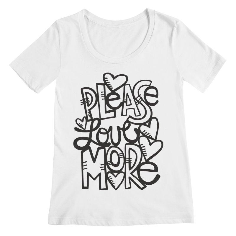 please love more Women's Regular Scoop Neck by kimgeiserstudios's Artist Shop