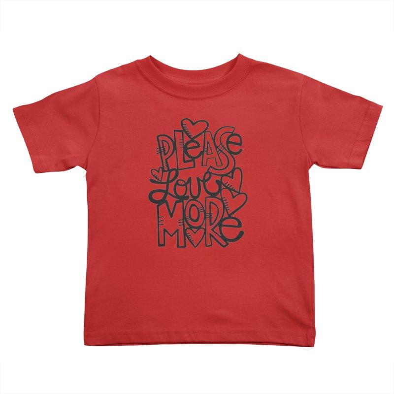 please love more Kids Toddler T-Shirt by kimgeiserstudios's Artist Shop