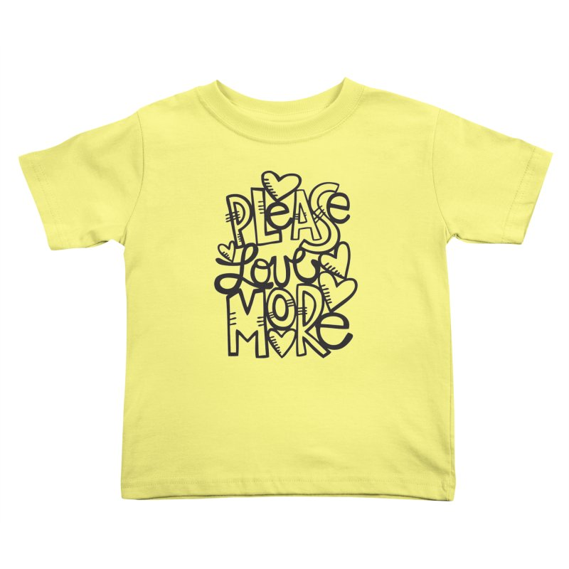 please love more Kids Toddler T-Shirt by kimgeiserstudios's Artist Shop