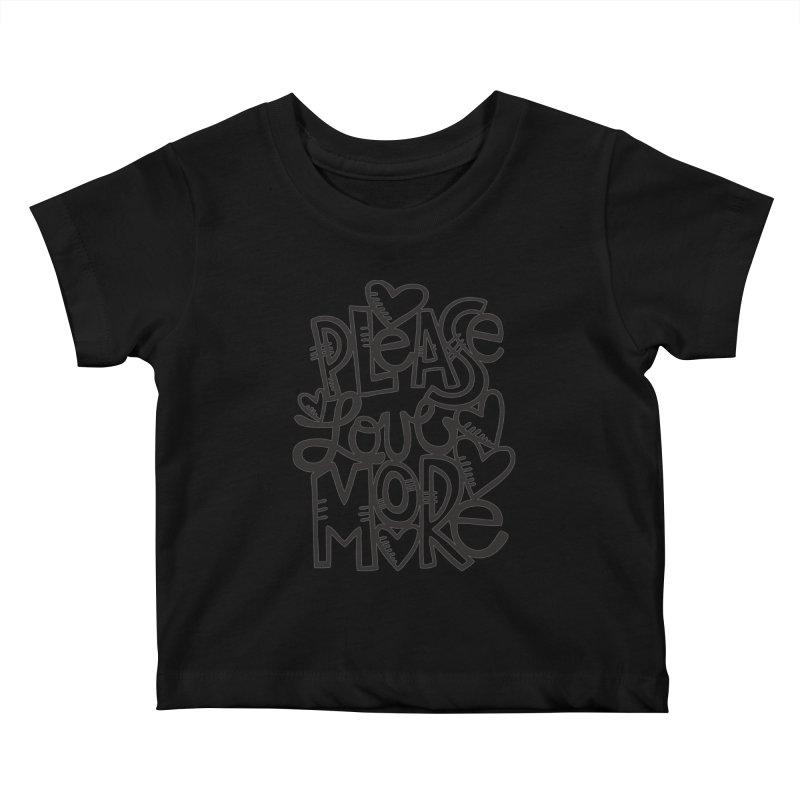 please love more Kids Baby T-Shirt by kimgeiserstudios's Artist Shop