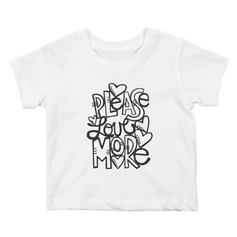 please love more Kids Baby T-Shirt by kimgeiserstudios's Artist Shop