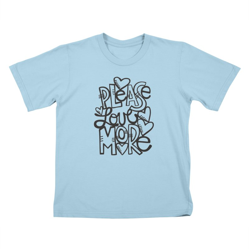 please love more Kids T-Shirt by kimgeiserstudios's Artist Shop