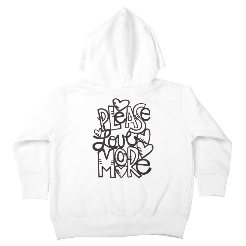 please love more Kids Toddler Zip-Up Hoody by kimgeiserstudios's Artist Shop