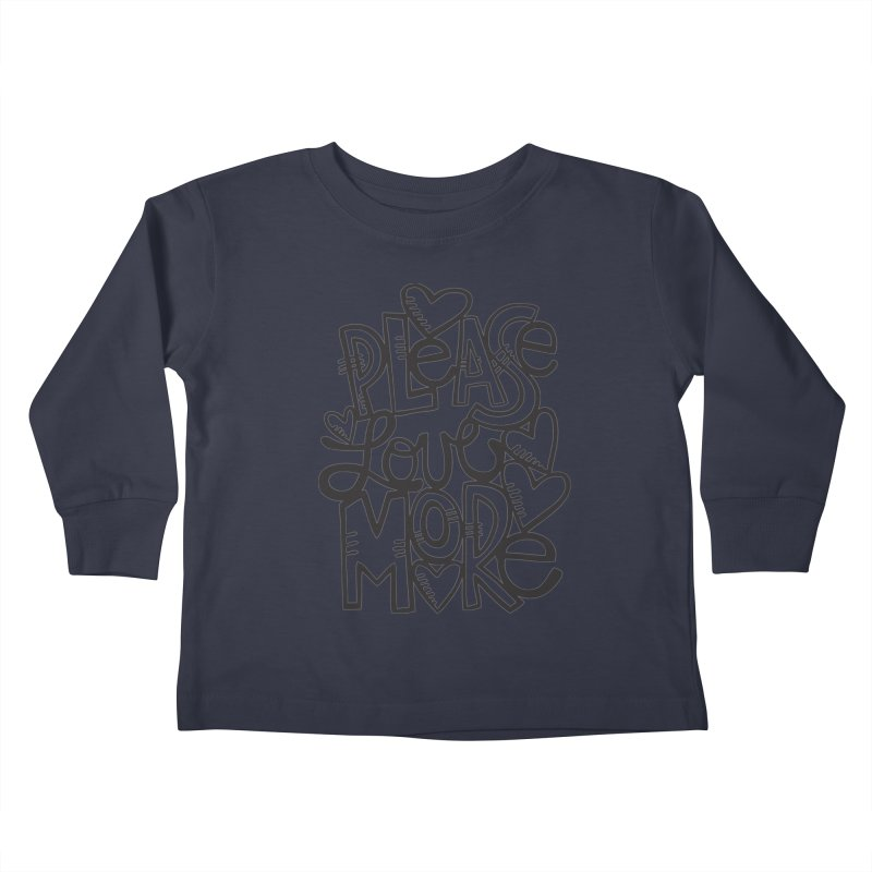 please love more Kids Toddler Longsleeve T-Shirt by kimgeiserstudios's Artist Shop