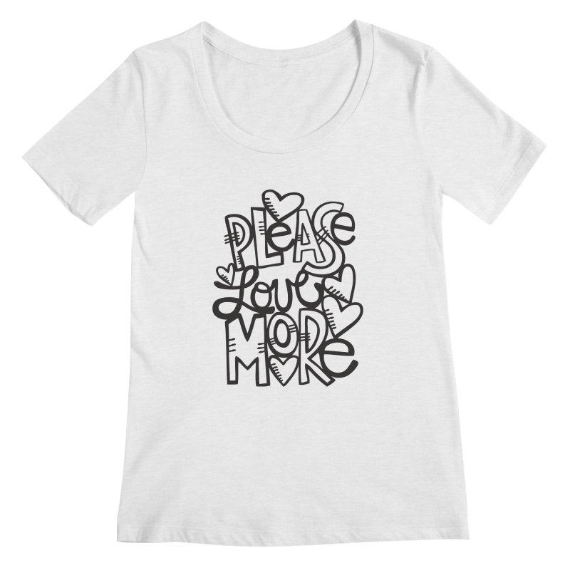 please love more Women's Scoop Neck by kimgeiserstudios's Artist Shop
