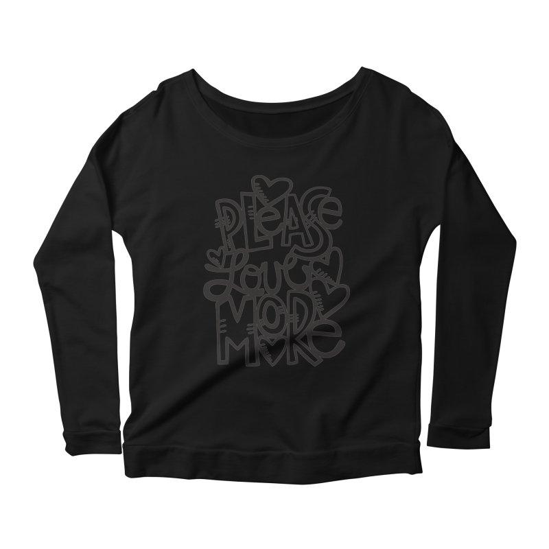 please love more Women's Scoop Neck Longsleeve T-Shirt by kimgeiserstudios's Artist Shop