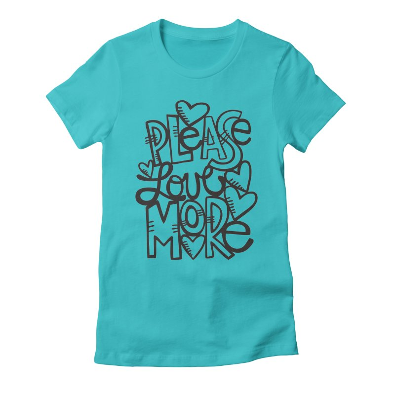 please love more Women's Fitted T-Shirt by kimgeiserstudios's Artist Shop