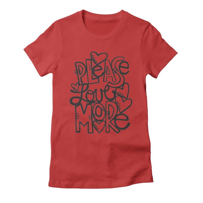 please love more Women's T-Shirt by kimgeiserstudios's Artist Shop