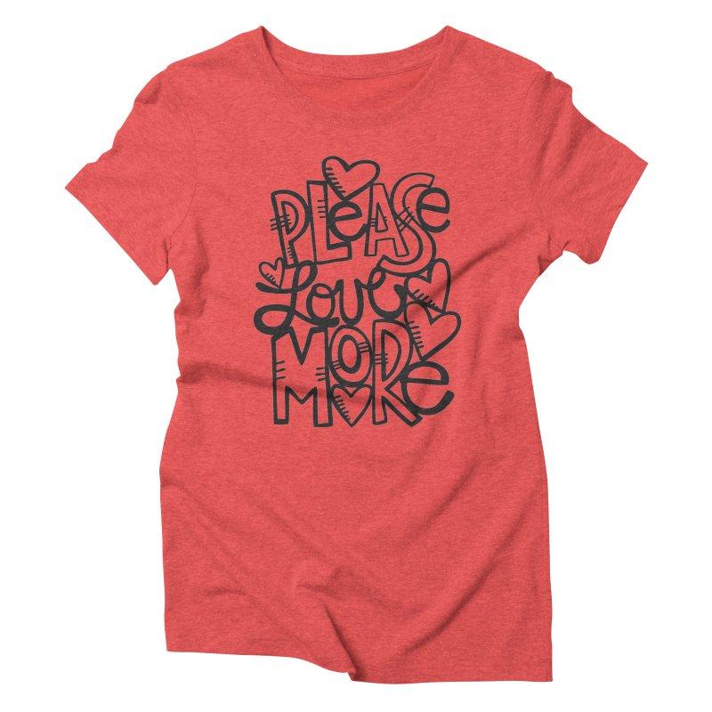 please love more Women's Triblend T-shirt by kimgeiserstudios's Artist Shop