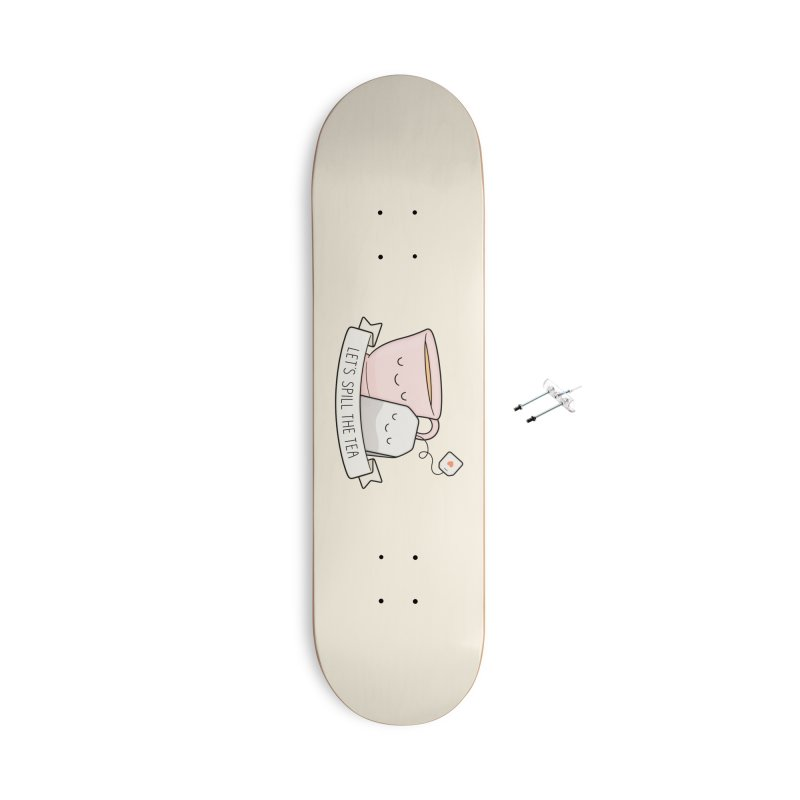 Let's Spill The Tea Accessories With Hanging Hardware Skateboard by Kim Vervuurt