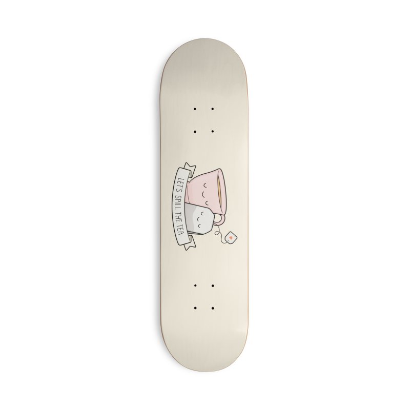 Let's Spill The Tea Accessories Deck Only Skateboard by Kim Vervuurt