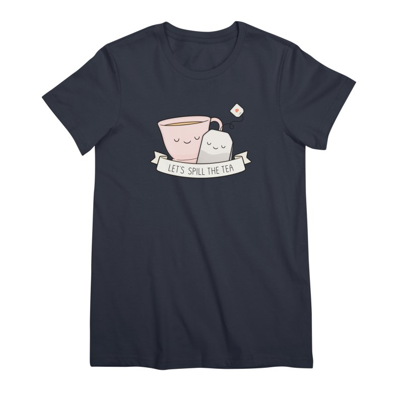 Let's Spill The Tea Women's T-Shirt by Kim Vervuurt