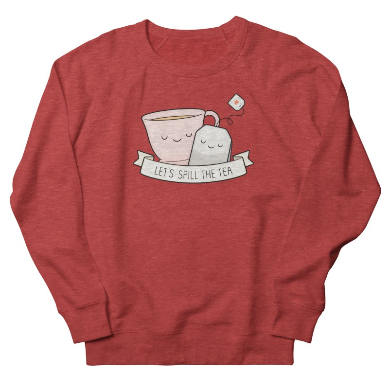 Let's Spill The Tea Women's French Terry Sweatshirt by Kim Vervuurt