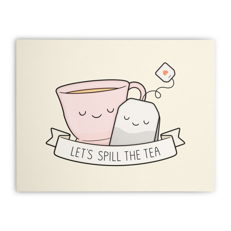 Let's Spill The Tea Home Stretched Canvas by Kim Vervuurt