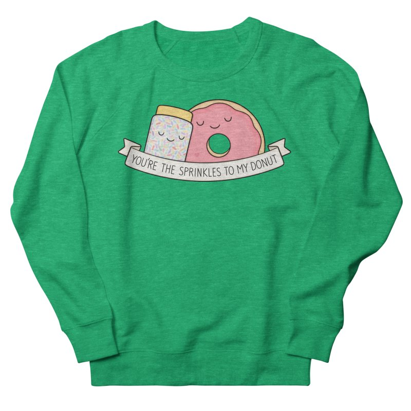 You're the sprinkles to my donut Women's French Terry Sweatshirt by Kim Vervuurt