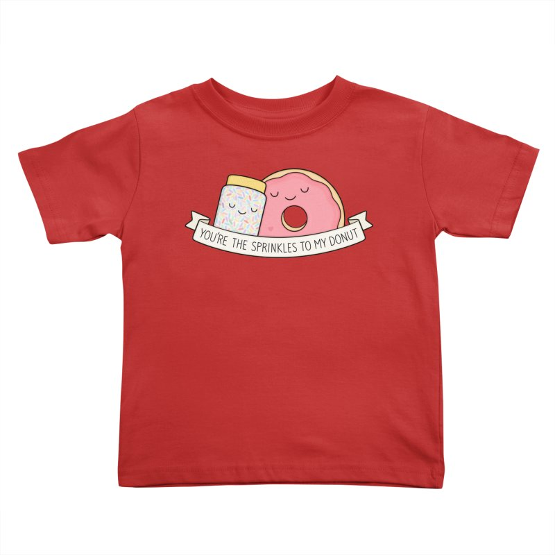 You're the sprinkles to my donut Kids Toddler T-Shirt by Kim Vervuurt