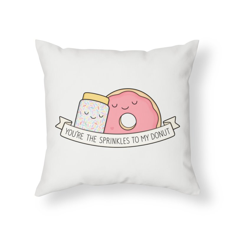 You're the sprinkles to my donut Home Throw Pillow by Kim Vervuurt