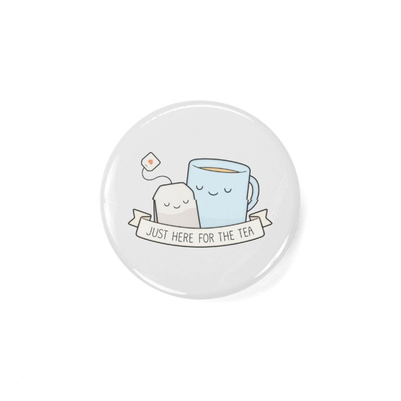 Just Here For The Tea Accessories Button by Kim Vervuurt