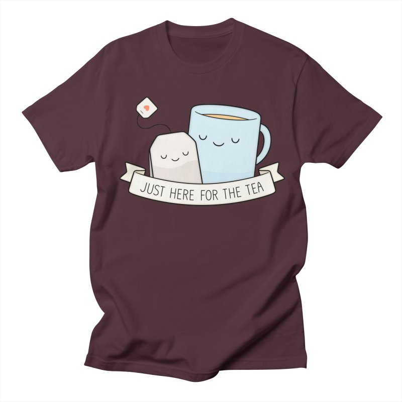 Just Here For The Tea Women's Unisex T-Shirt by Kim Vervuurt