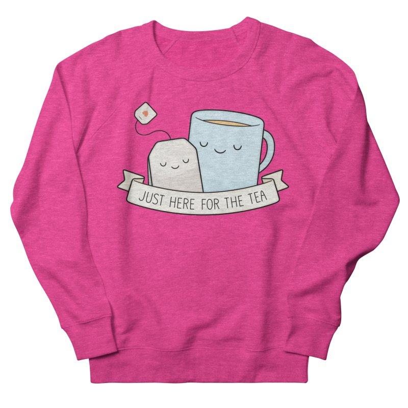Just Here For The Tea Women's French Terry Sweatshirt by Kim Vervuurt