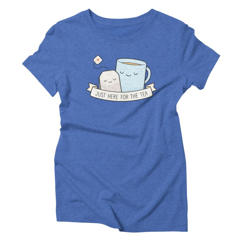 Just Here For The Tea Women's Triblend T-Shirt by Kim Vervuurt