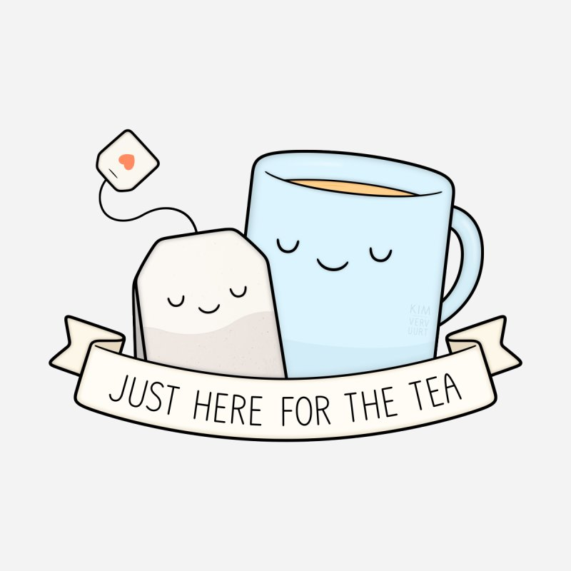 Just Here For The Tea by Kim Vervuurt