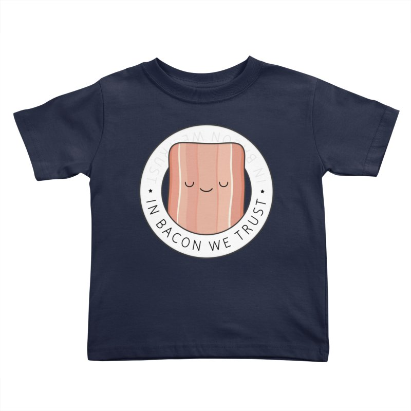 In Bacon We Trust Kids Toddler T-Shirt by Kim Vervuurt