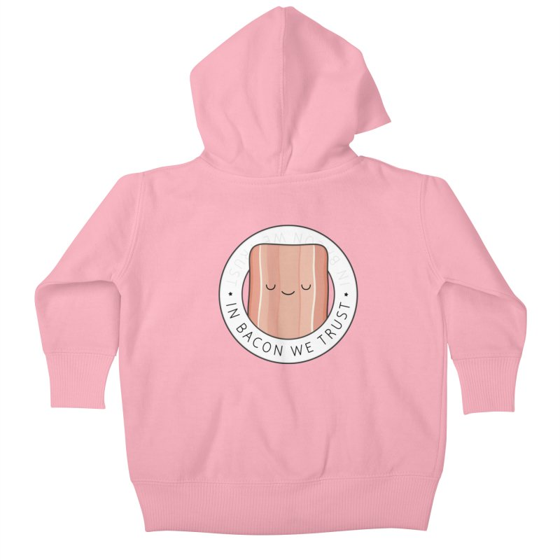In Bacon We Trust Kids Baby Zip-Up Hoody by Kim Vervuurt